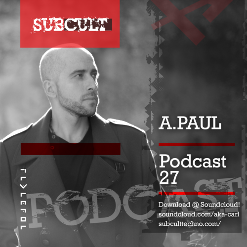 SUB CULT Podcast 27 – A.Paul – Download Available!