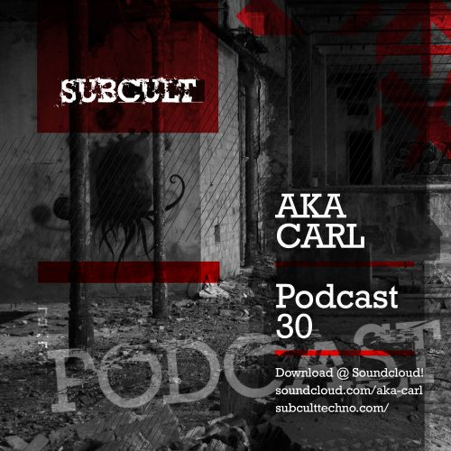 SUB CULT Podcast 30 Aka Carl – Download Available!